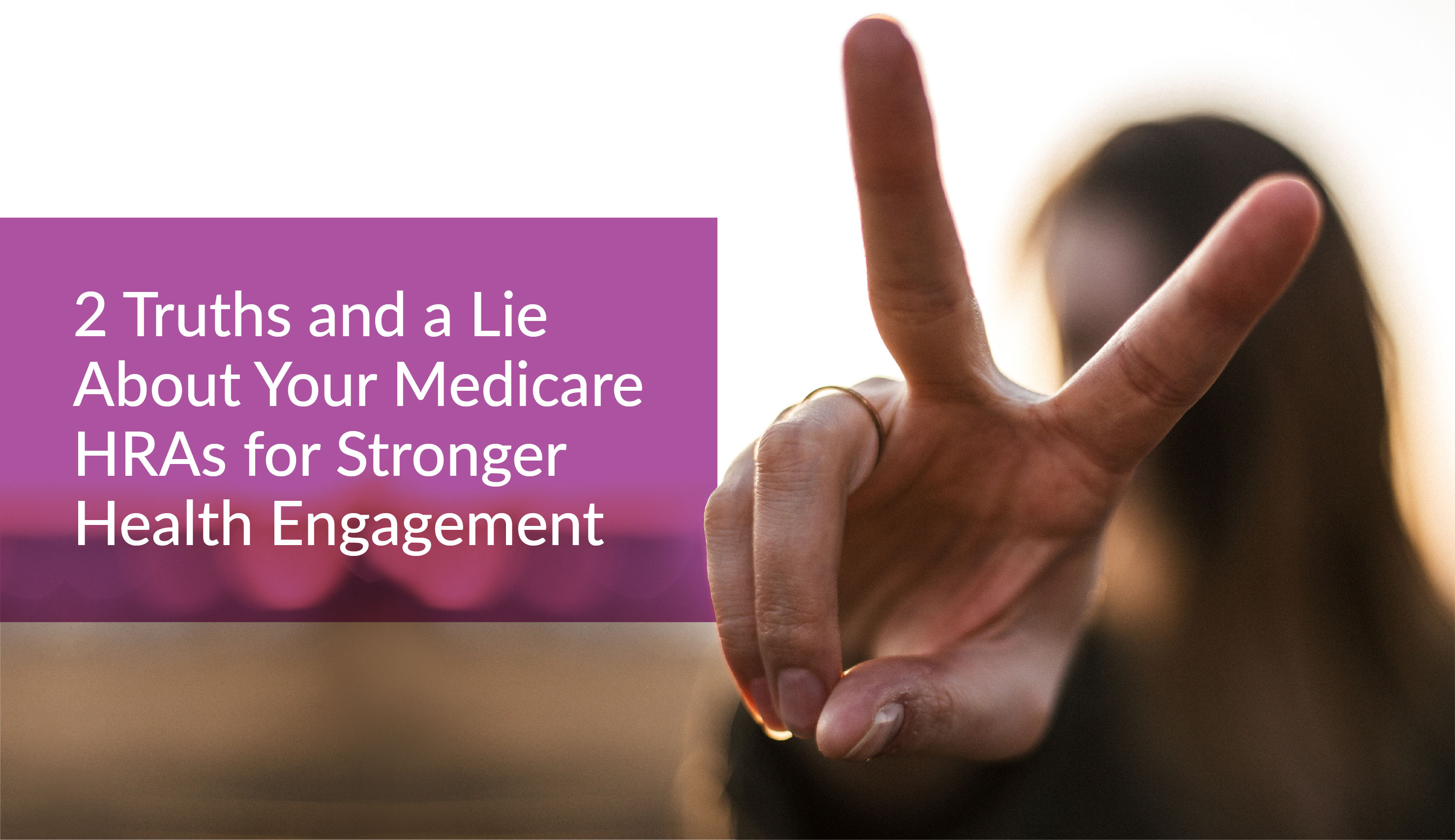 2 Truths and a Lie About Your Medicare Health Risk Assessments for Stronger Health Engagement