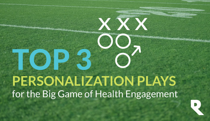 Top 3 Personalization Plays for the Big Game of Health Engagement