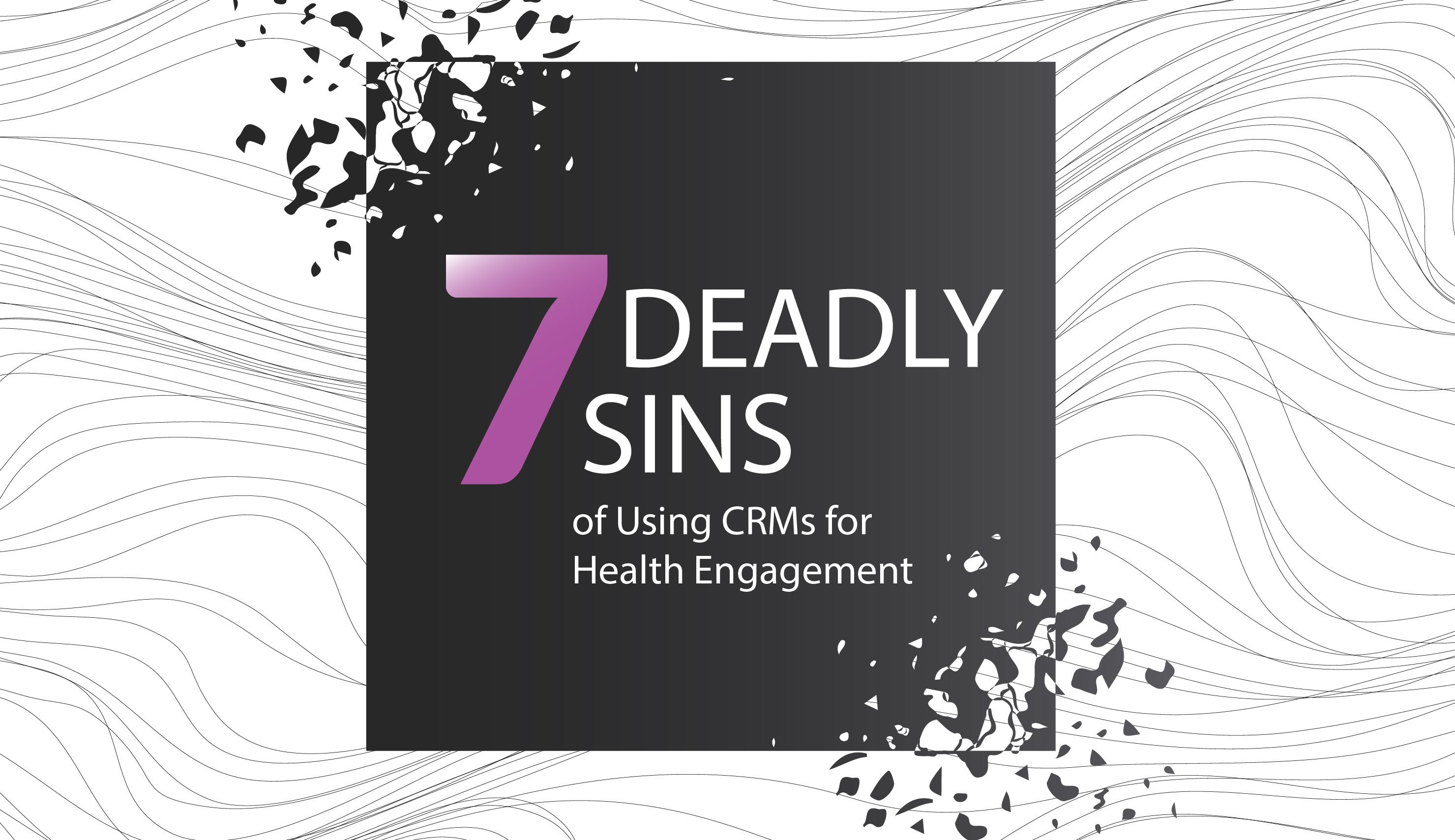 7 Deadly Sins of Using CRMs for Health Engagement